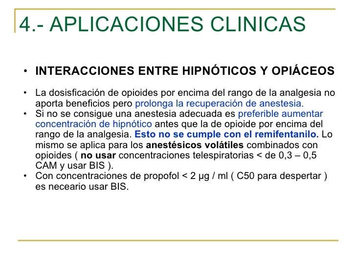 4.- APLICACIONES CLINICAS <ul><ul><li>INTERACCIONES ENTRE HIPNÓTICOS Y OPIÁCEOS </li></ul></ul><ul><ul><li>La dosisficació...