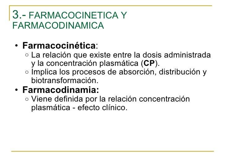 3.-  FARMACOCINETICA Y FARMACODINAMICA <ul><ul><li>Farmacocinética : </li></ul></ul><ul><ul><ul><li>La relación que existe...