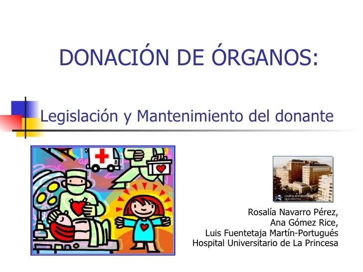 DONACIÓN DE ÓRGANOS: Rosalía Navarro Pérez, Ana Gómez Rice, Luis Fuentetaja Martín-Portugués Hospital Universitario de La ...