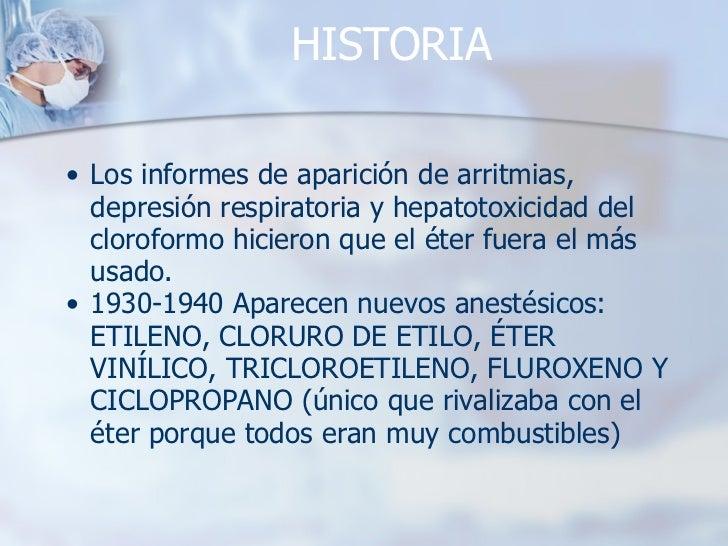 HISTORIA <ul><ul><li>Los informes de aparición de arritmias, depresión respiratoria y hepatotoxicidad del cloroformo hicie...