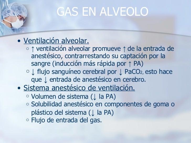 GAS EN ALVEOLO <ul><ul><li>Ventilación alveolar. </li></ul></ul><ul><ul><ul><li>↑  ventilación alveolar promueve  ↑  de la...
