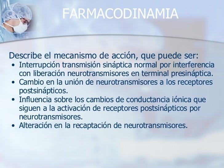 FARMACODINAMIA <ul><li>Describe el mecanismo de acción, que puede ser: </li></ul><ul><ul><li>Interrupción transmisión siná...