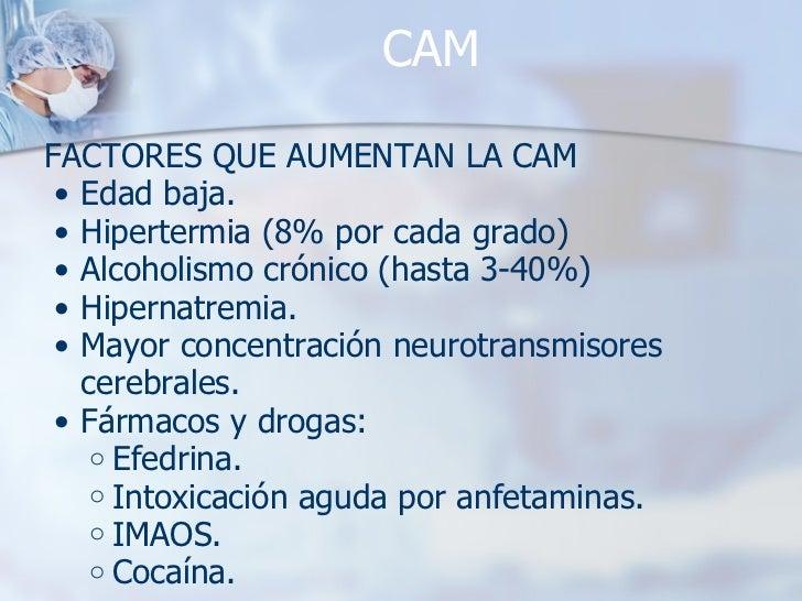 CAM <ul><li>FACTORES QUE AUMENTAN LA CAM </li></ul><ul><ul><li>Edad baja. </li></ul></ul><ul><ul><li>Hipertermia (8% por c...