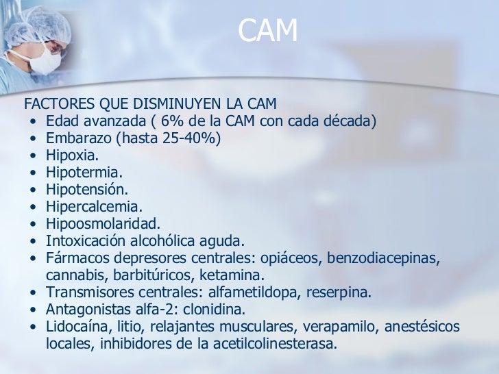 CAM <ul><li>FACTORES QUE DISMINUYEN LA CAM </li></ul><ul><ul><li>Edad avanzada ( 6% de la CAM con cada década) </li></ul><...