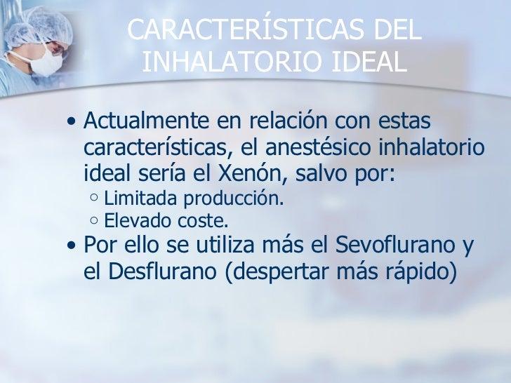 CARACTERÍSTICAS DEL INHALATORIO IDEAL <ul><ul><li>Actualmente en relación con estas características, el anestésico inhalat...