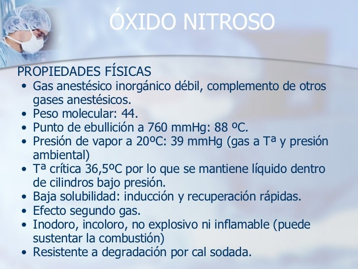 ÓXIDO NITROSO <ul><li>PROPIEDADES FÍSICAS </li></ul><ul><ul><li>Gas anestésico inorgánico débil, complemento de otros gase...