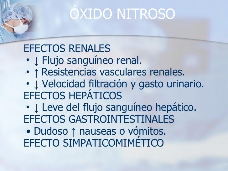 ÓXIDO NITROSO <ul><li>EFECTOS RENALES </li></ul><ul><ul><li>↓   Flujo sanguíneo renal. </li></ul></ul><ul><ul><li>↑  Resis...