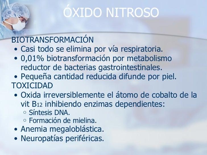 ÓXIDO NITROSO <ul><li>BIOTRANSFORMACIÓN </li></ul><ul><ul><li>Casi todo se elimina por vía respiratoria. </li></ul></ul><u...
