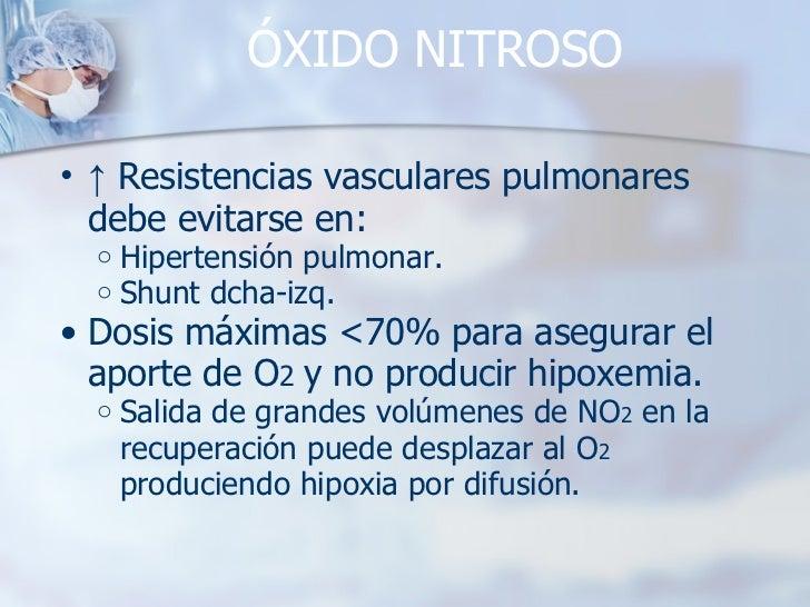 ÓXIDO NITROSO <ul><ul><li>↑   Resistencias vasculares pulmonares debe evitarse en: </li></ul></ul><ul><ul><ul><li>Hiperten...