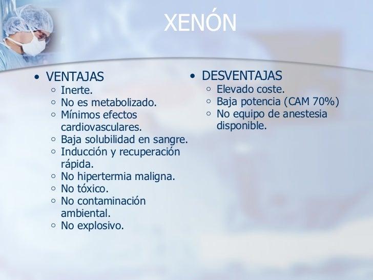 XENÓN <ul><ul><li>VENTAJAS </li></ul></ul><ul><ul><ul><li>Inerte. </li></ul></ul></ul><ul><ul><ul><li>No es metabolizado. ...