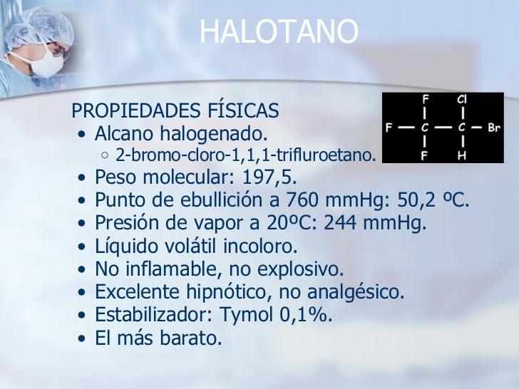 HALOTANO <ul><li>PROPIEDADES FÍSICAS </li></ul><ul><ul><li>Alcano halogenado. </li></ul></ul><ul><ul><ul><li>2-bromo-cloro...