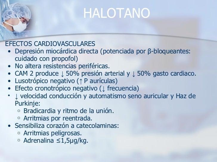 HALOTANO <ul><li>EFECTOS CARDIOVASCULARES </li></ul><ul><ul><li>Depresión miocárdica directa (potenciada por β-bloqueantes...