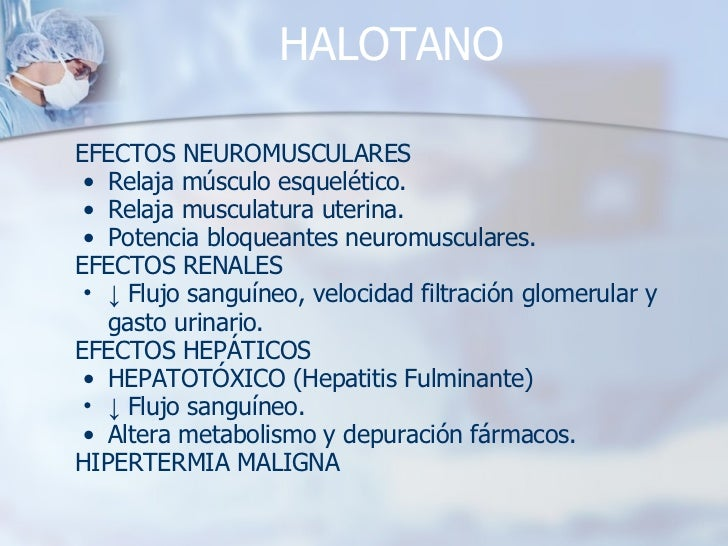 HALOTANO <ul><li>EFECTOS NEUROMUSCULARES </li></ul><ul><ul><li>Relaja músculo esquelético. </li></ul></ul><ul><ul><li>Rela...
