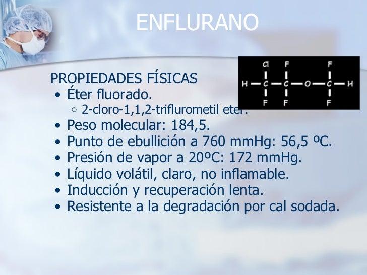 ENFLURANO <ul><li>PROPIEDADES FÍSICAS </li></ul><ul><ul><li>Éter fluorado. </li></ul></ul><ul><ul><ul><li>2-cloro-1,1,2-tr...