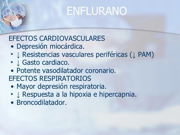ENFLURANO <ul><li>EFECTOS CARDIOVASCULARES </li></ul><ul><ul><li>Depresión miocárdica. </li></ul></ul><ul><ul><li>↓   Resi...