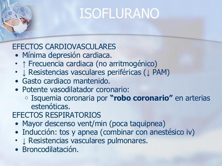 ISOFLURANO <ul><li>EFECTOS CARDIOVASCULARES </li></ul><ul><ul><li>Mínima depresión cardiaca. </li></ul></ul><ul><ul><li>↑ ...