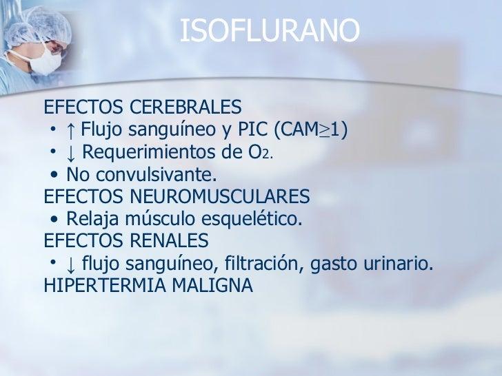 ISOFLURANO <ul><li>EFECTOS CEREBRALES </li></ul><ul><ul><li>↑  Flujo sanguíneo y PIC (CAM ≥ 1) </li></ul></ul><ul><ul><li>...
