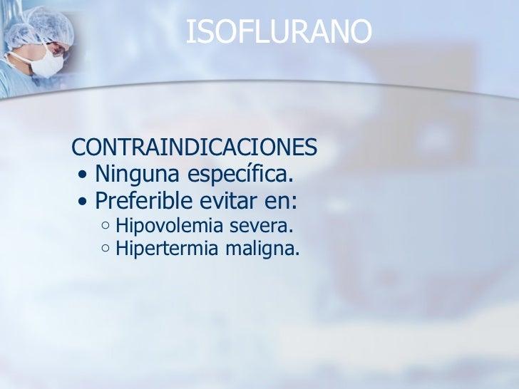 ISOFLURANO <ul><li>CONTRAINDICACIONES </li></ul><ul><ul><li>Ninguna específica. </li></ul></ul><ul><ul><li>Preferible evit...
