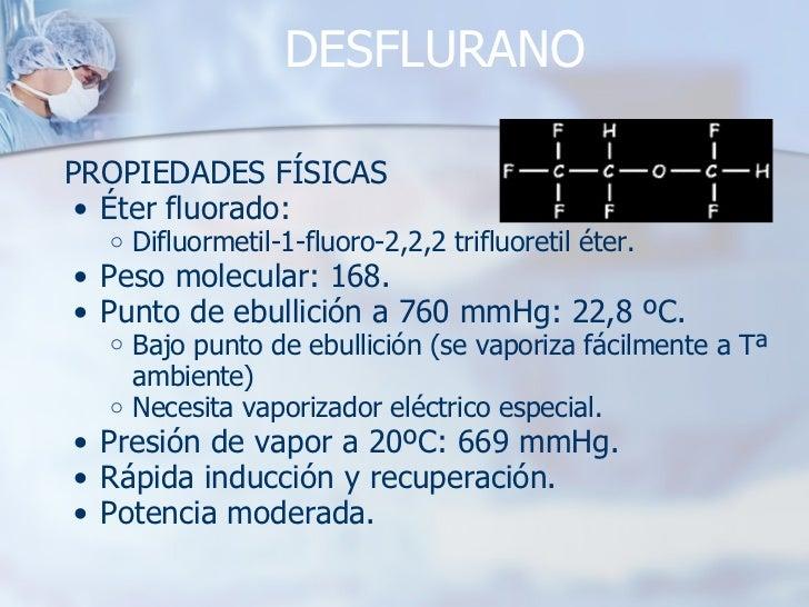 DESFLURANO <ul><li>PROPIEDADES FÍSICAS </li></ul><ul><ul><li>Éter fluorado: </li></ul></ul><ul><ul><ul><li>Difluormetil-1-...
