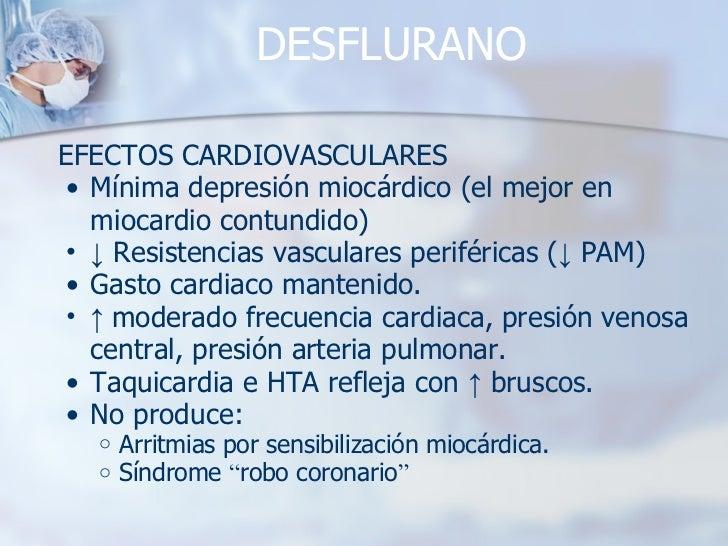 DESFLURANO <ul><li>EFECTOS CARDIOVASCULARES </li></ul><ul><ul><li>Mínima depresión miocárdico (el mejor en miocardio contu...