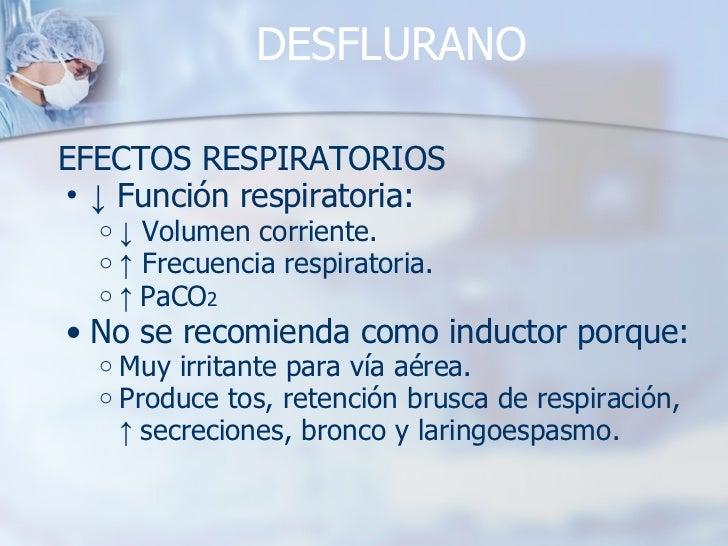 DESFLURANO <ul><li>EFECTOS RESPIRATORIOS </li></ul><ul><ul><li>↓   Función respiratoria: </li></ul></ul><ul><ul><ul><li>↓ ...