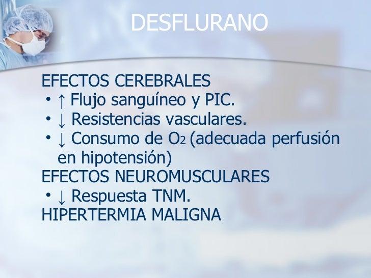 DESFLURANO <ul><li>EFECTOS CEREBRALES </li></ul><ul><ul><li>↑  Flujo sanguíneo y PIC. </li></ul></ul><ul><ul><li>↓   Resis...