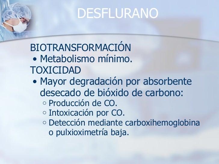 DESFLURANO <ul><li>BIOTRANSFORMACIÓN </li></ul><ul><ul><li>Metabolismo mínimo. </li></ul></ul><ul><li>TOXICIDAD </li></ul>...