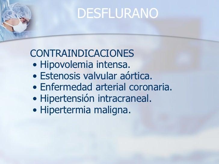 DESFLURANO <ul><li>CONTRAINDICACIONES </li></ul><ul><ul><li>Hipovolemia intensa. </li></ul></ul><ul><ul><li>Estenosis valv...