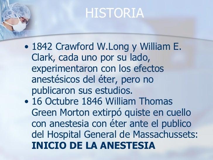 HISTORIA <ul><ul><li>1842 Crawford W.Long y William E. Clark, cada uno por su lado, experimentaron con los efectos anestés...