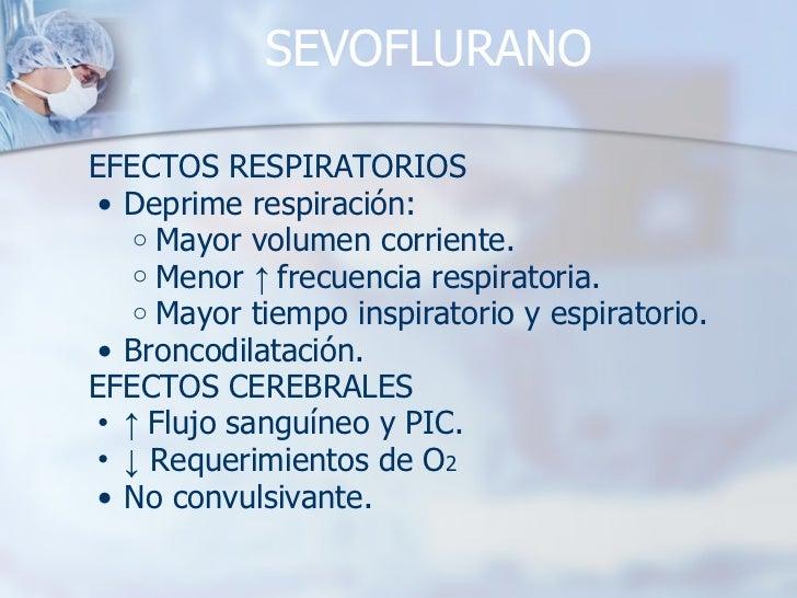 SEVOFLURANO <ul><li>EFECTOS RESPIRATORIOS </li></ul><ul><ul><li>Deprime respiración: </li></ul></ul><ul><ul><ul><li>Mayor ...