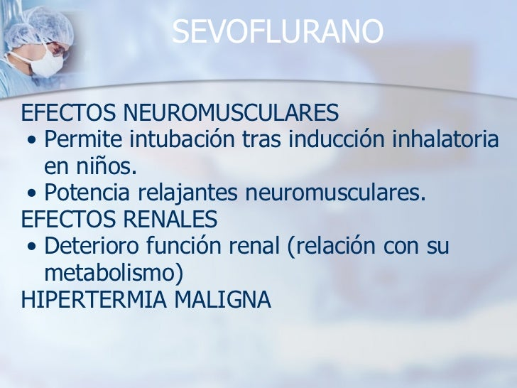SEVOFLURANO <ul><li>EFECTOS NEUROMUSCULARES </li></ul><ul><ul><li>Permite intubación tras inducción inhalatoria en niños. ...