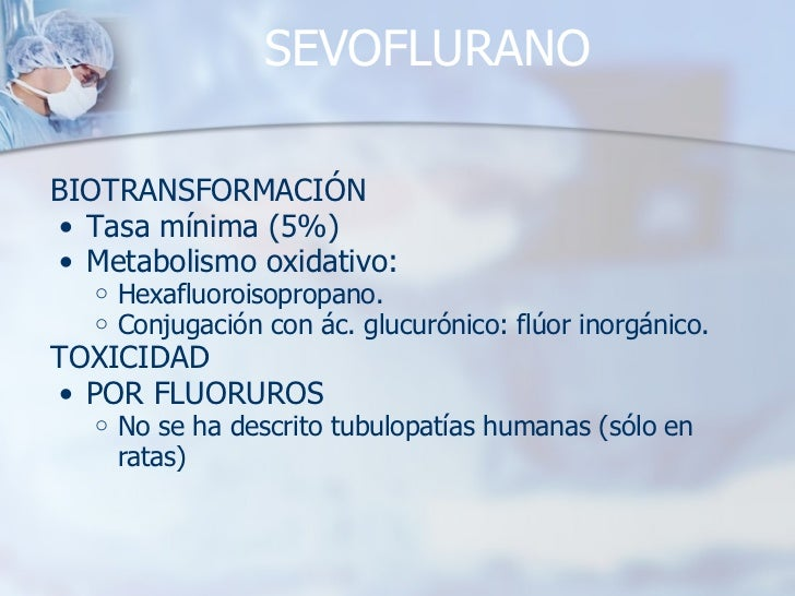 SEVOFLURANO <ul><li>BIOTRANSFORMACIÓN </li></ul><ul><ul><li>Tasa mínima (5%) </li></ul></ul><ul><ul><li>Metabolismo oxidat...