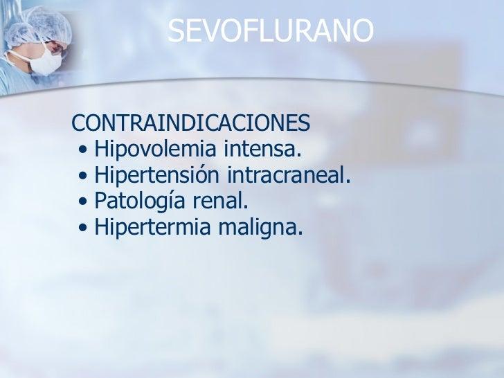 SEVOFLURANO <ul><li>CONTRAINDICACIONES </li></ul><ul><ul><li>Hipovolemia intensa. </li></ul></ul><ul><ul><li>Hipertensión ...