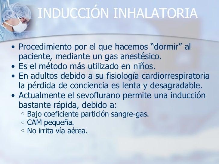 """INDUCCIÓN INHALATORIA <ul><ul><li>Procedimiento por el que hacemos """"dormir"""" al paciente, mediante un gas anestésico. </li>..."""