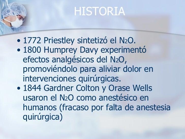 HISTORIA <ul><ul><li>1772 Priestley sintetizó el N 2 O. </li></ul></ul><ul><ul><li>1800 Humprey Davy experimentó efectos a...