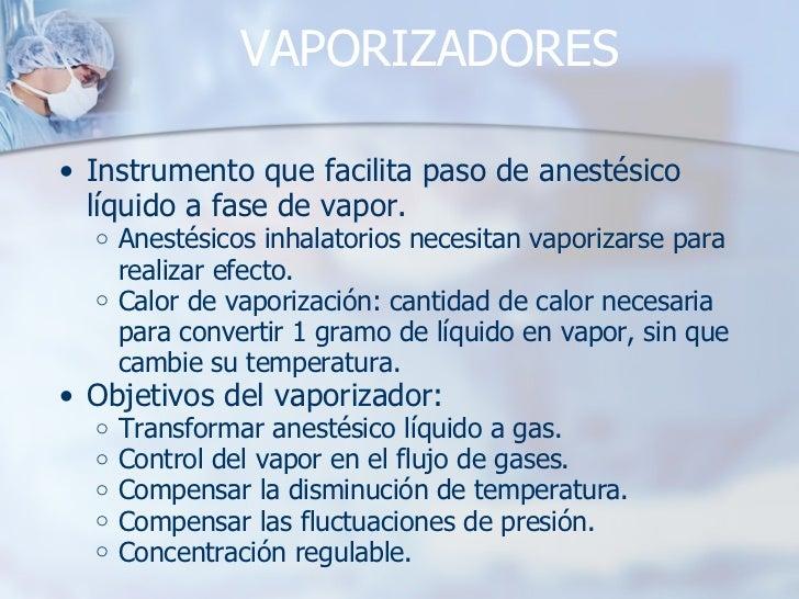 VAPORIZADORES <ul><ul><li>Instrumento que facilita paso de anestésico líquido a fase de vapor.   </li></ul></ul><ul><ul><u...