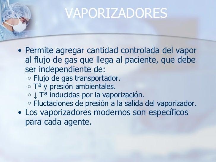 VAPORIZADORES <ul><ul><li>Permite agregar cantidad controlada del vapor al flujo de gas que llega al paciente, que debe se...