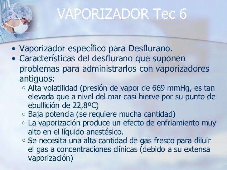 VAPORIZADOR Tec 6 <ul><ul><li>Vaporizador específico para Desflurano. </li></ul></ul><ul><ul><li>Características del desfl...