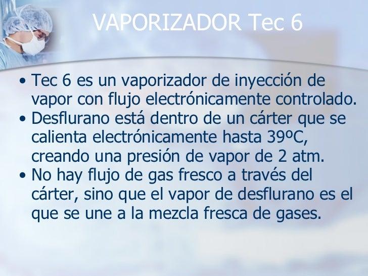 VAPORIZADOR Tec 6 <ul><ul><li>Tec 6 es un vaporizador de inyección de vapor con flujo electrónicamente controlado. </li></...