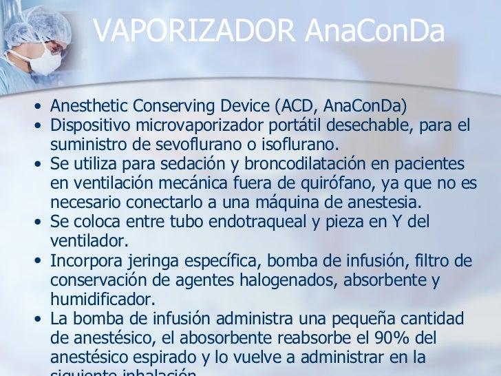 VAPORIZADOR AnaConDa <ul><ul><li>Anesthetic Conserving Device (ACD, AnaConDa) </li></ul></ul><ul><ul><li>Dispositivo micro...