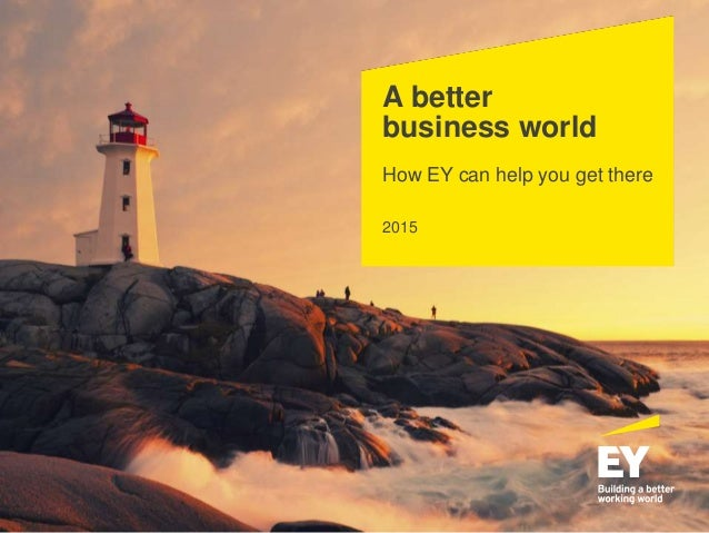 A better business world How EY can help you get there 2015