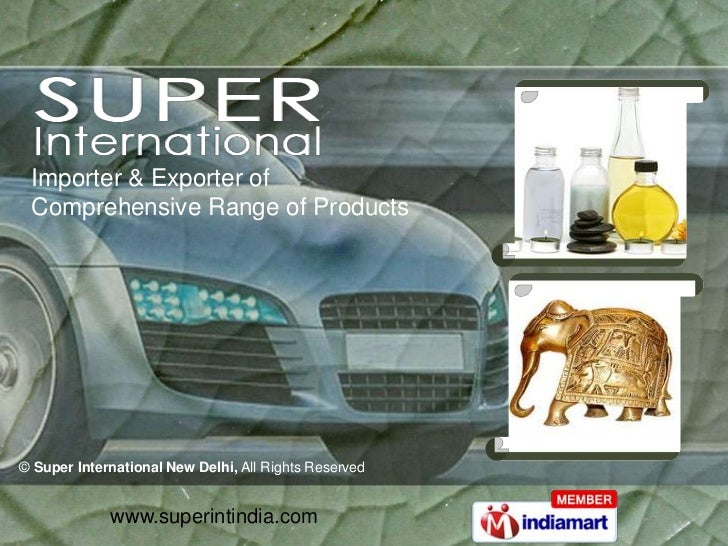 Importer & Exporter of Comprehensive Range of Products© Super International New Delhi, All Rights Reserved             www...