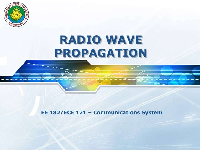 RADIO WAVE PROPAGATION EE 182/ECE 121 – Communications System