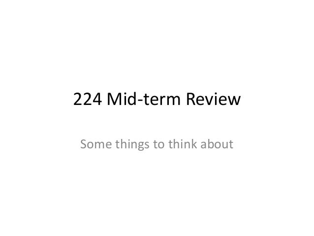 224 Mid-term Review Some things to think about