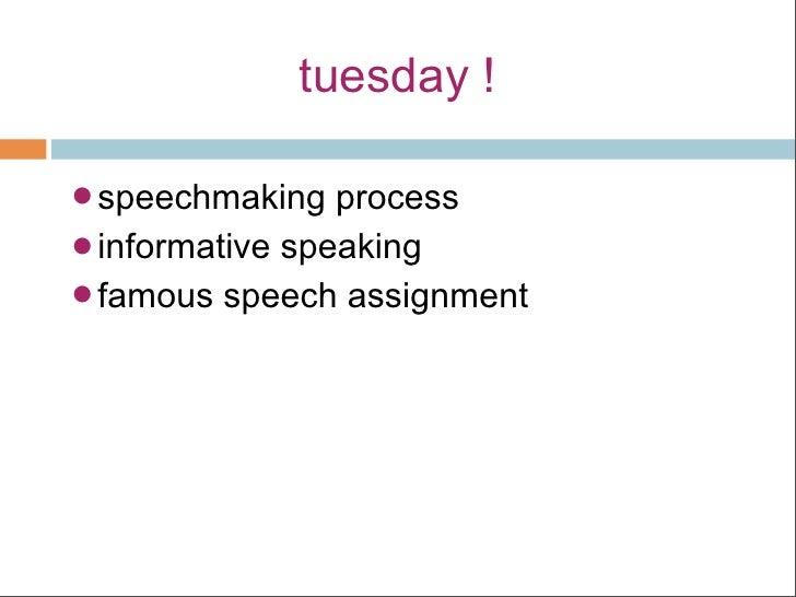 tuesday !speechmaking processinformative speakingfamous speech assignment
