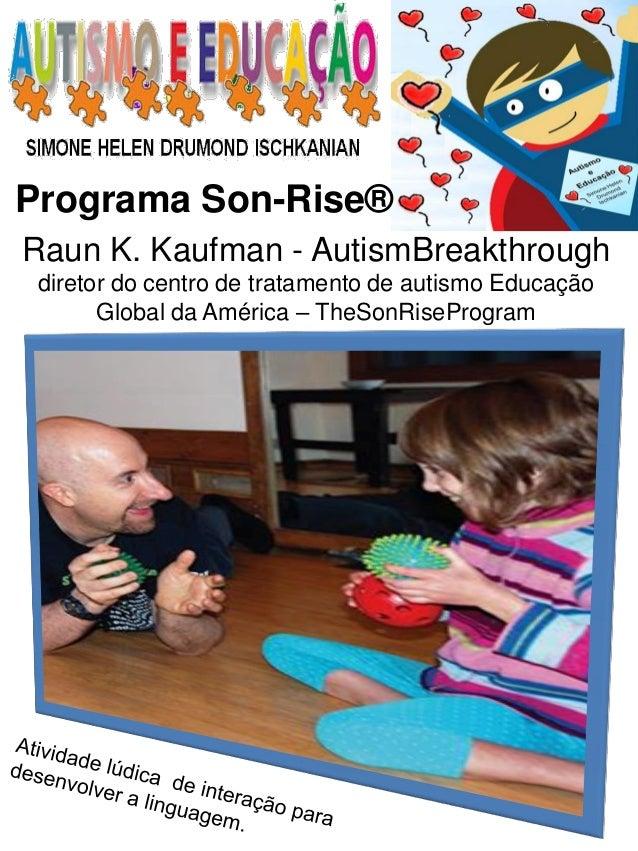 Programa Son-Rise®  Raun K. Kaufman - AutismBreakthrough diretor do centro de tratamento de autismo Educação Global da Amé...