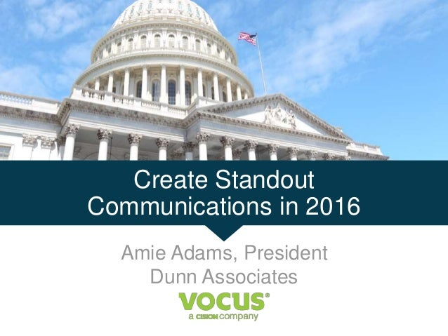 Create Standout Communications in 2016 Amie Adams, President Dunn Associates