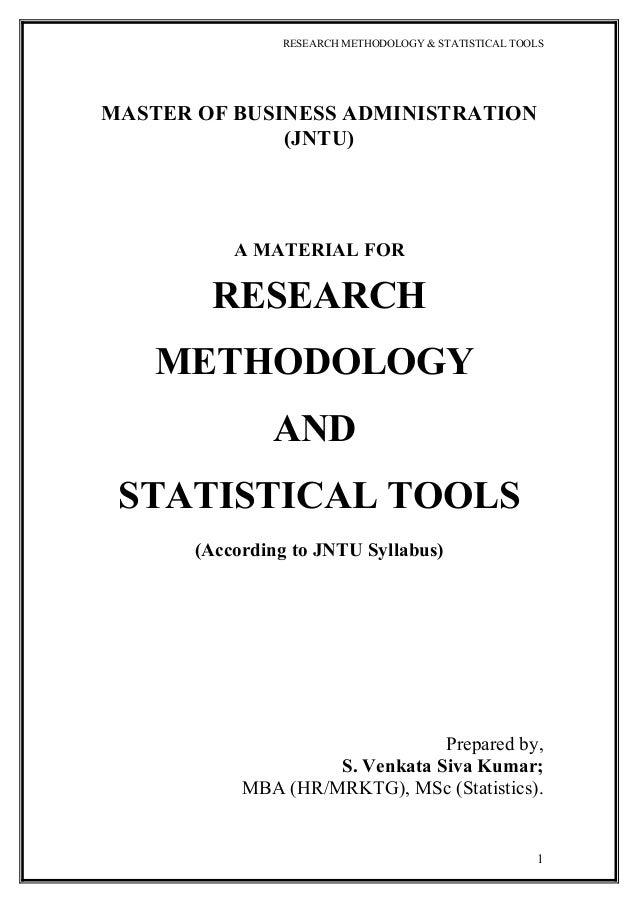 RESEARCH METHODOLOGY & STATISTICAL TOOLSMASTER OF BUSINESS ADMINISTRATION(JNTU)A MATERIAL FORRESEARCHMETHODOLOGYANDSTATIST...