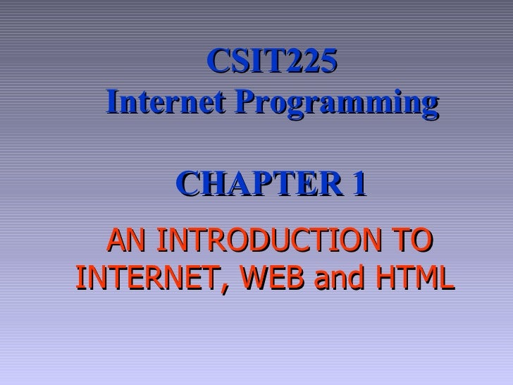 AN INTRODUCTION TO INTERNET ,  WEB  and HTML   CSIT225 Internet Programming CHAPTER 1