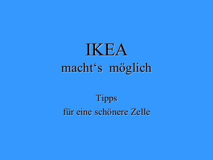 IKEA macht's  möglich Tipps für eine schönere Zelle